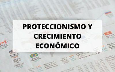 ¿Puede ser el proteccionismo contraproducente para el crecimiento económico?